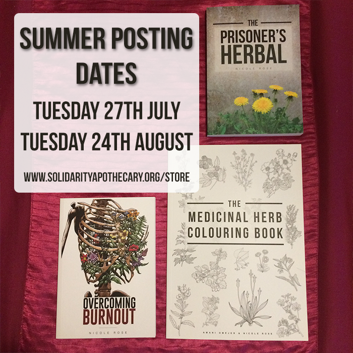 Image shows a picture of three books - The Medicinal Herb Colouring Book, Overcoming Burnout and The Prisoner's Herbal. The background is pink. There is text saying: Summer Posting Dates. Tuesday 27th July. Tuesday 24th august www.solidarityapothecary.org/store